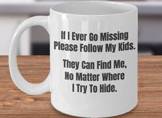 If I ever go missing, please follow my kids Mug. Funny Mommy Mug, Mommy Gifts, Funny Mommy Gift, Mom Funny Gift, Funny Mommy Cup, Funny Mom Coffee Mug, Funny Parent Cup, Hilarious Mom Mugs #mothersday #ad #mom #mugs