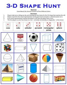 3-D Shape Hunt is a 2-player geometry game that allows students to practice identifying three dimensional shapes such as cones, cubes, cylinders, pyramids, rectangular prisms, and spheres. Players roll a die to identify a geometric vocabulary word before locating the visual representation on the game board. The first player to get 4 in a row - horizontally, vertically, or diagonally - wins the game.