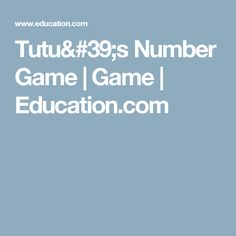 Tutu's Number Game   Game   Education.com