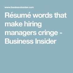 Résumé words that make hiring managers cringe - Business Insider