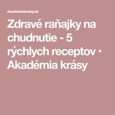 Zdravé raňajky na chudnutie - 5 rýchlych receptov • Akadémia krásy Detox, Food And Drink, Healthy Eating, Healthy Food, Healthy Recipes, Drinks, Fitness, Tips, Eating Healthy