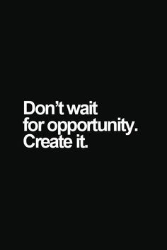 Don't wait for opportunity. Create it. Continue reading…