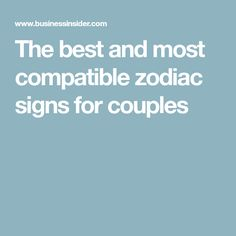 The best and most compatible zodiac signs for couples