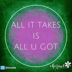 Work it Wednesday!!! What you put into IT is what you will get out of it!  Strive to be successful today and  G I V E  I T  A L L  Y O U  G O T!! #go #to #work #give #it #all #you #got #invest #return #allittakes #allyougot #inspiration #motivation #thesweetlife #chermelwilliams