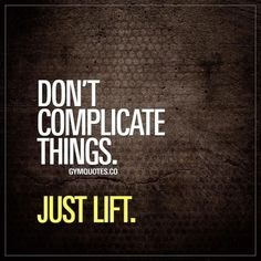 Dont complicate things. #Justlift Its easy to