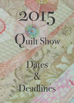 2015 Quilt Show Dates and Deadlines