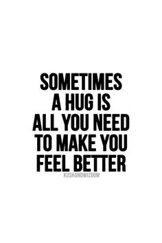hugs to make me feel better +++Visit www.quotesarelife... for more quotes on #teens and #growingup