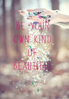 Being you is the most beautiful you can be.