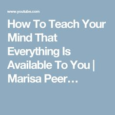 How To Teach Your Mind That Everything Is Available To You | Marisa Peer…