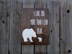 I love you more than I can bear Handpainted Sign Rustic Nursery Rusitc Bedroom Rustic Wall Decor Baby Bear Primitive Nursery Decor 12x16