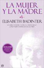 la mujer y la madre: un libro polemico sobre la maternidad como n ueva forma de esclavitud-elisabeth badinter-9788499700281