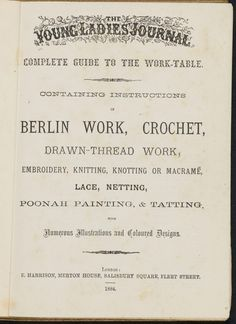 Complete guide to the work-table : containing instructions in Berlin work, crochet, drawn-thread work, embroidery, knitting, knotting or macrame, lace, netting, poonah painting, & tatting, with numerous illustrations and coloured designs
