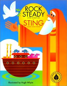 Rock Steady: A Story of Noah's Ark by Sting http://www.amazon.com/dp/B0002H6NUM/ref=cm_sw_r_pi_dp_CJLqxb0DZJRQN