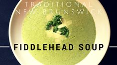 Traditional New Brunswick Fiddlehead Soup