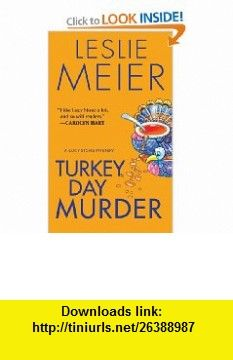 Turkey Day Murder (Lucy Stone Mysteries, No. 7) (9780758228925) Leslie Meier , ISBN-10: 0758228929  , ISBN-13: 978-0758228925 ,  , tutorials , pdf , ebook , torrent , downloads , rapidshare , filesonic , hotfile , megaupload , fileserve