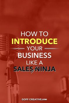 Be a Sales Genius: How to Introduce Your Business Like a Sales Ninja | GoffCreative.com