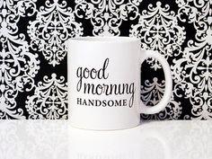 Good Morning HANDSOME 11oz Coffee Mug