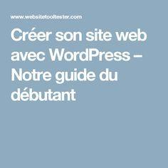 Créer son site web avec WordPress – Notre guide du débutant