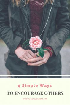 4 Simple Ways to Encourage Others {Plus a Giveaway} - Rachael Gilbert