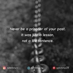 Never be a prisoner of your past. It was just a lesson not a life sentence. #Life #LifeQuotes #LifeStatus #Past #Prisoner #Lesson #Lifesentence