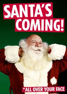 Santa's Coming Dean Morris Cards Christmas www.deanmorriscards.co.uk Rude and Funny Christmas Cards