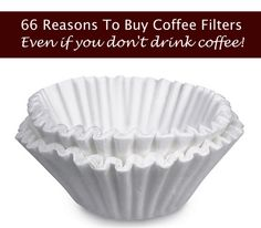 66 Reasons To Buy Paper Coffee Filters (Even If You Don't Drink Coffee!)
