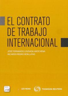 El contrato de trabajo internacional de Fernando Lousada Arochena   La globalización económica, el proceso de integración europea, la cooperación internacional o las nuevas tecnologías, son circunstancias que han determinado que el contrato de trabajo internacional sea cada vez más frecuente ...