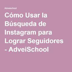 Cómo Usar la Búsqueda de Instagram para Lograr Seguidores - AdveiSchool