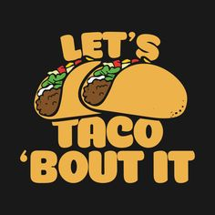 Let's taco bout it by bubbsnugg Tuesday Humor, Taco Tuesday, Tuesday Pictures, Lets Taco Bout It, Mexican Street Food, My Magazine, Jokes For Kids, Color Street, Worlds Of Fun