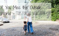 If You Miss the Outside World - Tips for the New #SAHM #parenting