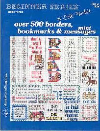 Cross Stitch Beginner Series Book Three 500 Borders, Bookmarks & Messages by Dale Burdett $7.99  Beginner Series: Book Three - Over 500 Borders, Bookmarks and Mini Messages.     New. Never used.     Author: Dale Burdett.     Length: 49 pages.     Published: 1994.