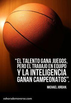 El talento gana juegos, pero el trabajo en equipo y la inteligencia ganan campeonatos