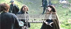 Things My Husband Says During Outlander: Both Sides Now - That's Normal