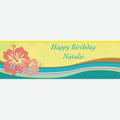 """Decorations: Signage - Personalized Hibiscus Wave Banner - Medium - OrientalTrading.com  72"""" x 23""""  $25 ea  20 characters 2 lines  •Quality vinyl banner with adhesive tabs for hanging •10-oz. nylon reinforced vinyl •Water and fire resistant •Suitable for continuous outdoor use for up to 24 months •Printed in blue lettering"""