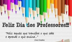"""Feliz aquele que transfere o que sabe e aprende o que é ensinar."" Cora Coralina #FelizDiaDosProfessores"