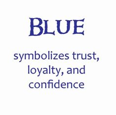 BLUE symbolizes trust, loyalty, and confidence.          J/B
