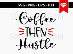 Coffee Then Hustle SVG PLEASE NOTE This is a digital file and no physical items will be shipped. Due to the nature of printable digital products there are no refunds offered on purchases delivered electronically. Computer monitors vary in the way they display colors, so printed colors may not match your monitors display exactly. WHAT YOU WILL RECEIVE • You will receive (1) zipped folder containing the FIRST image shown, in the following formats EPS, PNG (transparent), DXF & SVG. • Watermarks