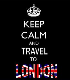 keep calm and travel to LONDON!!