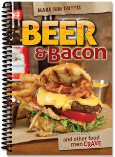 Beer & Bacon - And Other Food Men Crave