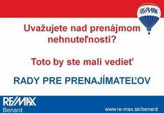 Rady pre prenajímateľov nájdete na tejto stránke >>http://www.remax-slovakia.sk/prenajimatelov  Potrebujete poradiť? Sme tu pre Vás >> www.re-max.sk/benard