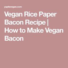 Vegan Rice Paper Bacon Recipe | How to Make Vegan Bacon
