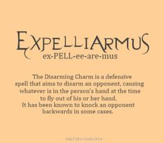 Expelliarmus: taught in charms and commonly associated with defence against the dark arts.