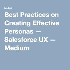 Best Practices on Creating Effective Personas — Salesforce UX — Medium