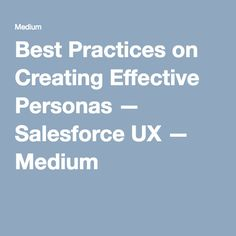 Best Practices on Creating Effective Personas — Salesforce UX — Medium