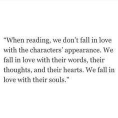 Reading we fall in love with the characters souls.