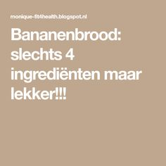 Bananenbrood: slechts 4 ingrediënten maar lekker!!! Clean Recipes, Low Carb Recipes, Egg Rolls, Atkins, Sugar Free, Bakery, Recipies, Good Food, Food And Drink