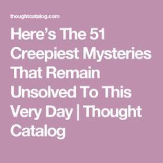 Here's The 51 Creepiest Mysteries That Remain Unsolved To This Very Day Creepy Stories, Ghost Stories, Horror Stories, True Stories, Strange Stories, Creepy But True, Creepy Stuff, Creepy Things, Strange Things