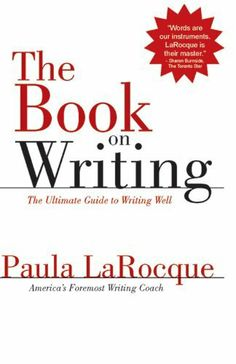 The Book on Writing: The Ultimate Guide to Writing Well by Paula LaRocque. $10.70. Publisher: Marion Street Press, LLC (September 1, 2003). 242 pages. Author: Paula LaRocque