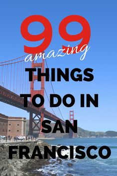 99+ AMAZING things to do in San Francisco --> a great resource with tons of activity and food recommendations!