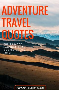 Looking for some travel inspiration? Here are a few of our top picks for the best adventure quotes of all time!